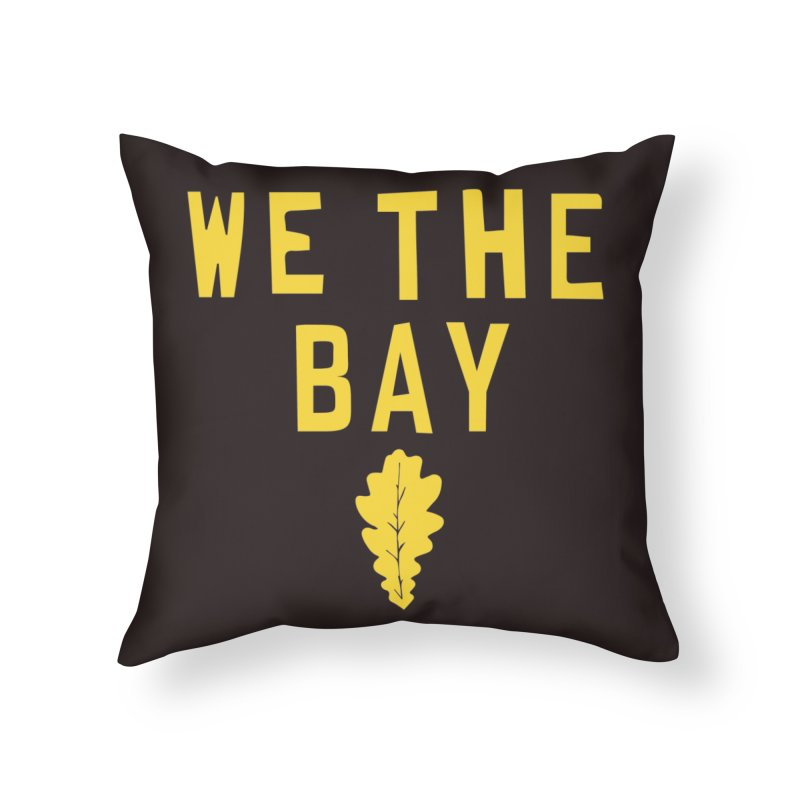 We The Bay Home Throw Pillow by Mike Hampton's T-Shirt Shop