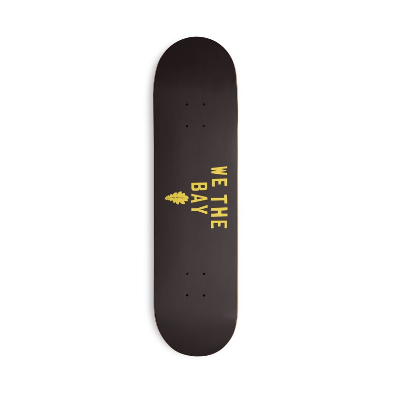 We The Bay Accessories Deck Only Skateboard by Mike Hampton's T-Shirt Shop