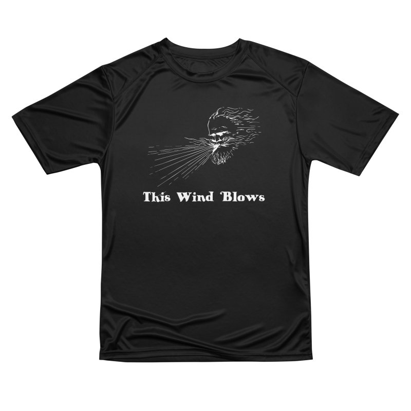 This Wind Blows Men's Performance T-Shirt by Mike Hampton's T-Shirt Shop