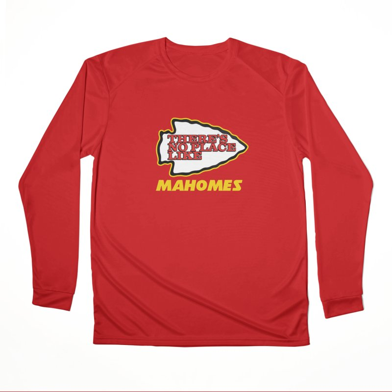 No Place Like Mahomes Women's Performance Unisex Longsleeve T-Shirt by Mike Hampton's T-Shirt Shop