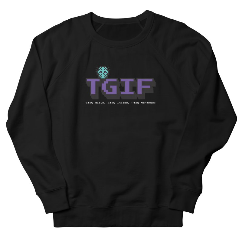 TGIF-Stay Inside, Stay Alive Men's French Terry Sweatshirt by Mike Hampton's T-Shirt Shop