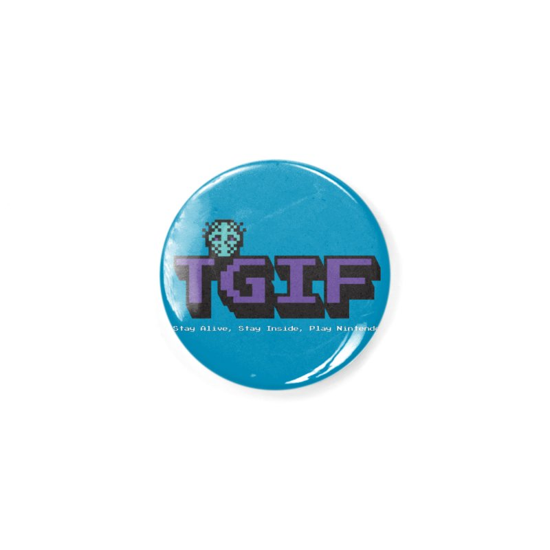 TGIF-Stay Inside, Stay Alive Accessories Button by Mike Hampton's T-Shirt Shop