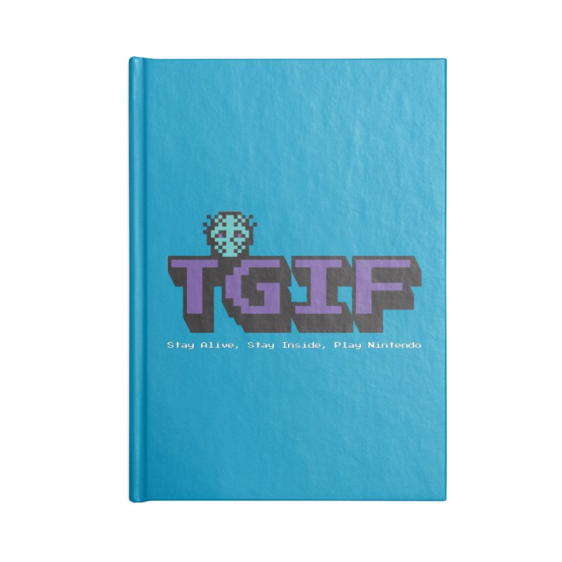 TGIF-Stay Inside, Stay Alive Accessories Blank Journal Notebook by Mike Hampton's T-Shirt Shop