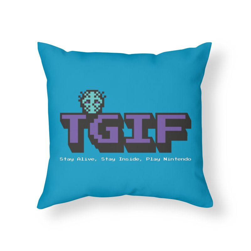 TGIF-Stay Inside, Stay Alive Home Throw Pillow by Mike Hampton's T-Shirt Shop