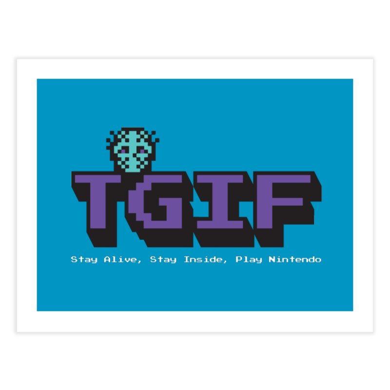 TGIF-Stay Inside, Stay Alive Home Fine Art Print by Mike Hampton's T-Shirt Shop