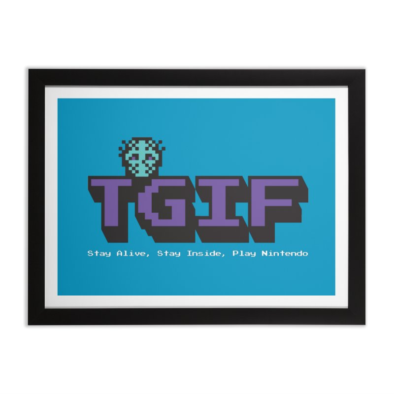 TGIF-Stay Inside, Stay Alive Home Framed Fine Art Print by Mike Hampton's T-Shirt Shop