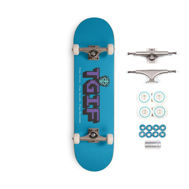 TGIF-Stay Inside, Stay Alive Accessories Complete - Basic Skateboard by Mike Hampton's T-Shirt Shop
