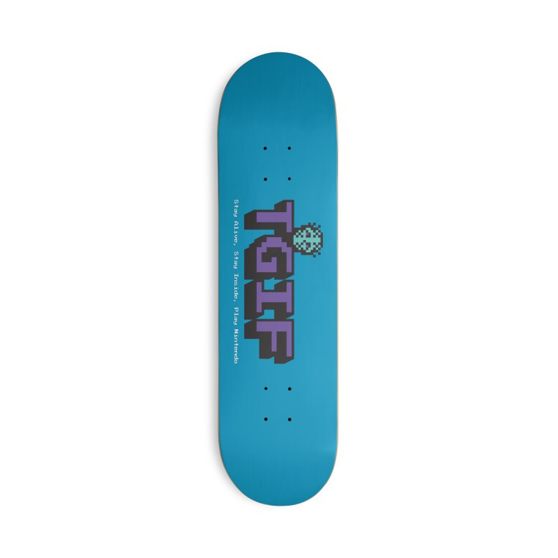 TGIF-Stay Inside, Stay Alive Accessories Deck Only Skateboard by Mike Hampton's T-Shirt Shop