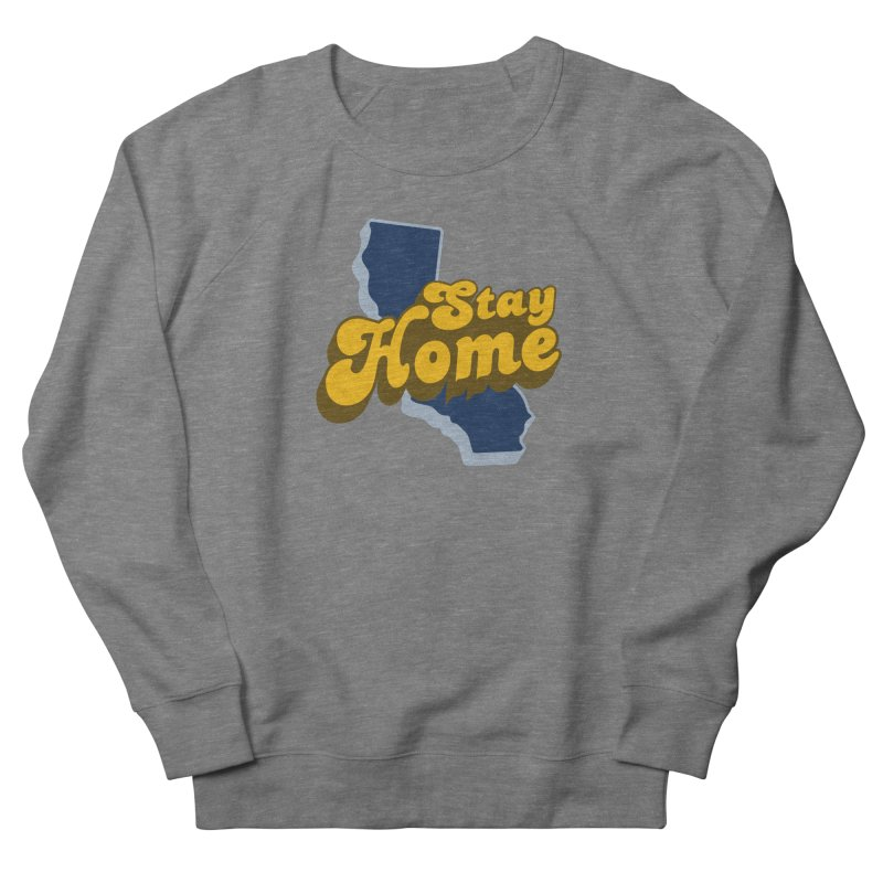Stay Home, California Men's French Terry Sweatshirt by Mike Hampton's T-Shirt Shop