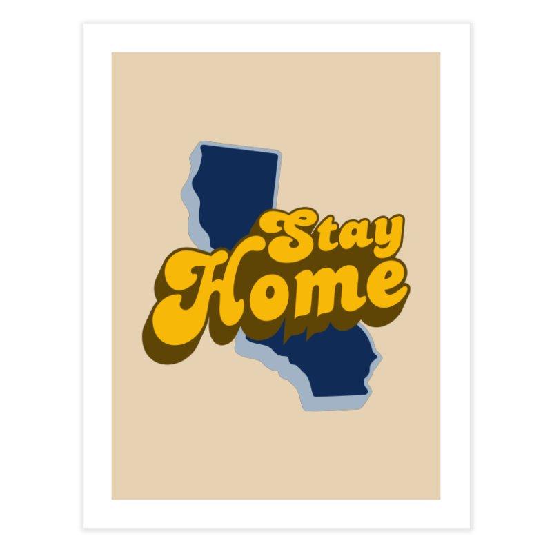 Stay Home, California Home Fine Art Print by Mike Hampton's T-Shirt Shop