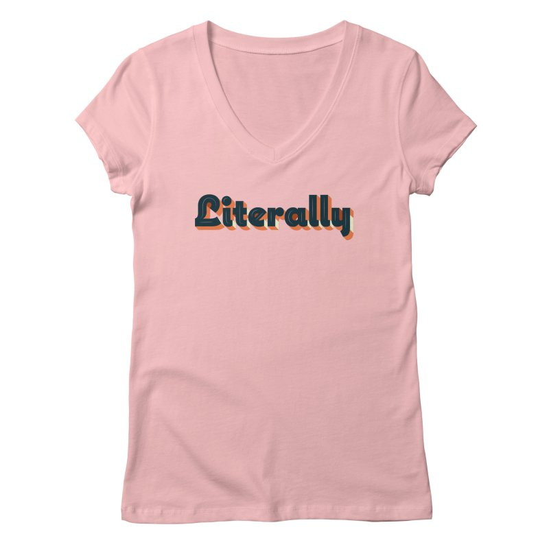 Literally Women's V-Neck by Mike Hampton's T-Shirt Shop