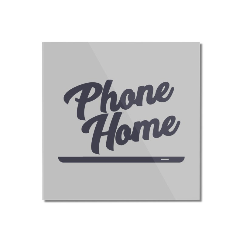 Phone Home Home Mounted Acrylic Print by Mike Hampton's T-Shirt Shop