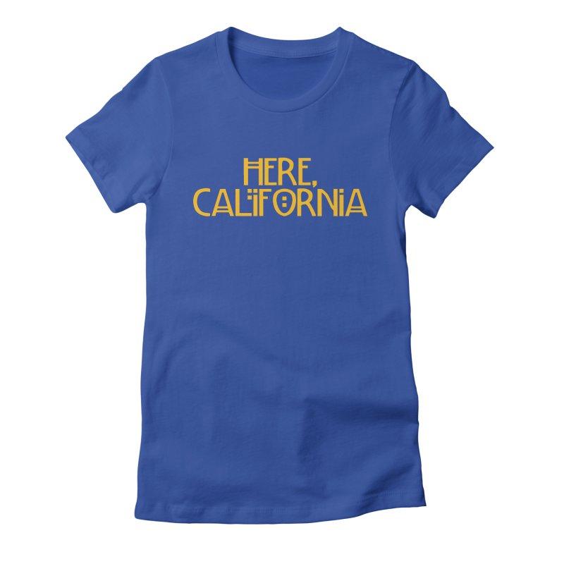 Here, California Women's Fitted T-Shirt by Mike Hampton's T-Shirt Shop