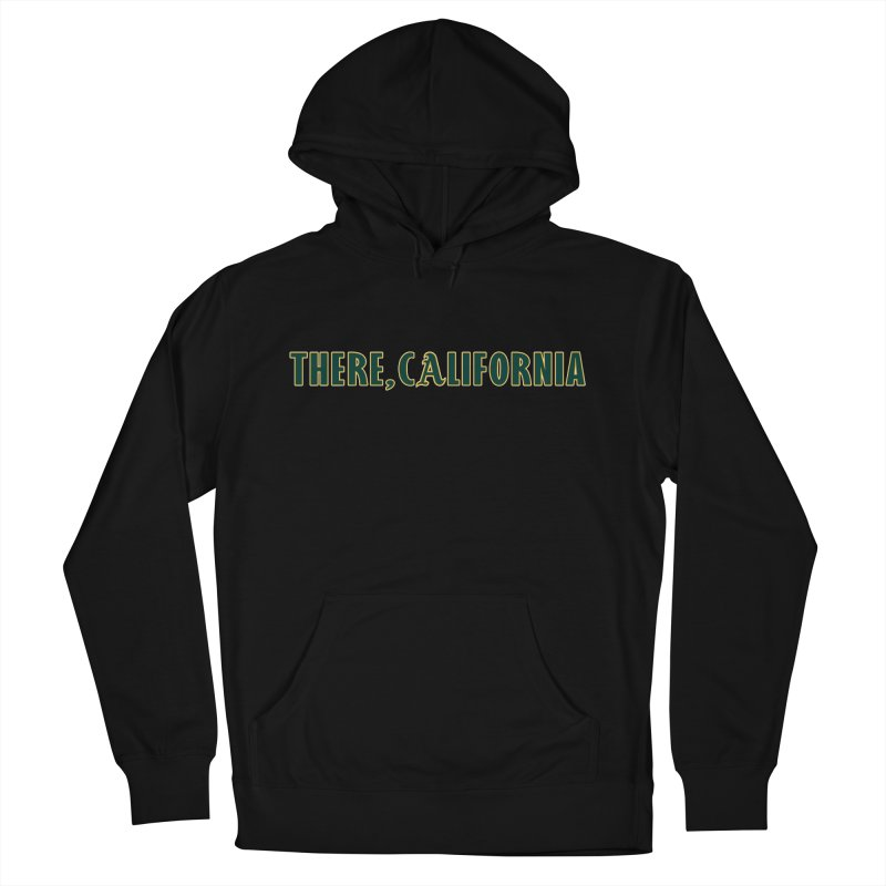 There, California Men's French Terry Pullover Hoody by Mike Hampton's T-Shirt Shop