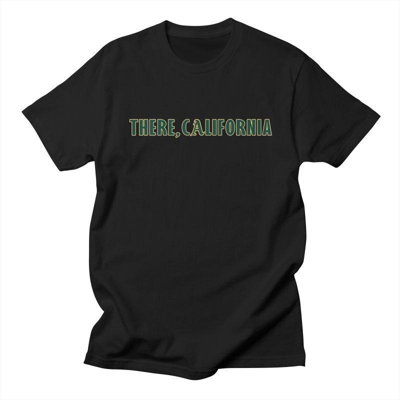 There, California Women's Regular Unisex T-Shirt by Mike Hampton's T-Shirt Shop