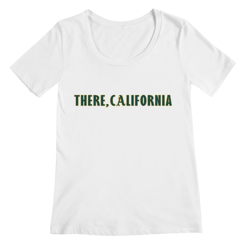 There, California Women's Regular Scoop Neck by Mike Hampton's T-Shirt Shop