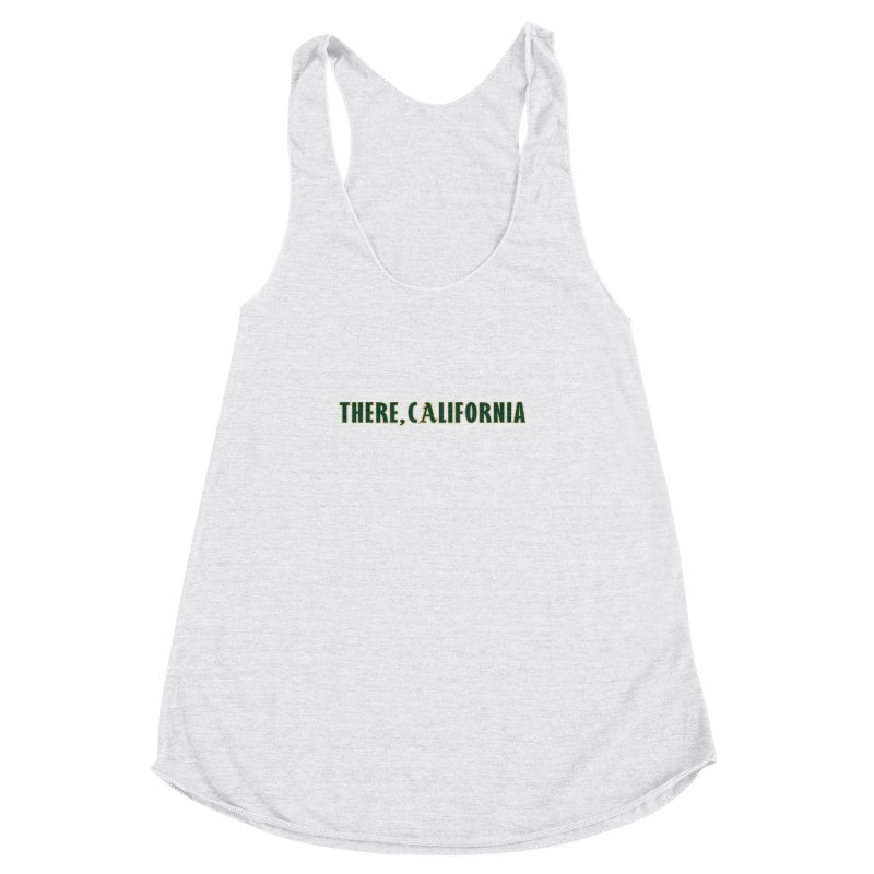 There, California Women's Racerback Triblend Tank by Mike Hampton's T-Shirt Shop