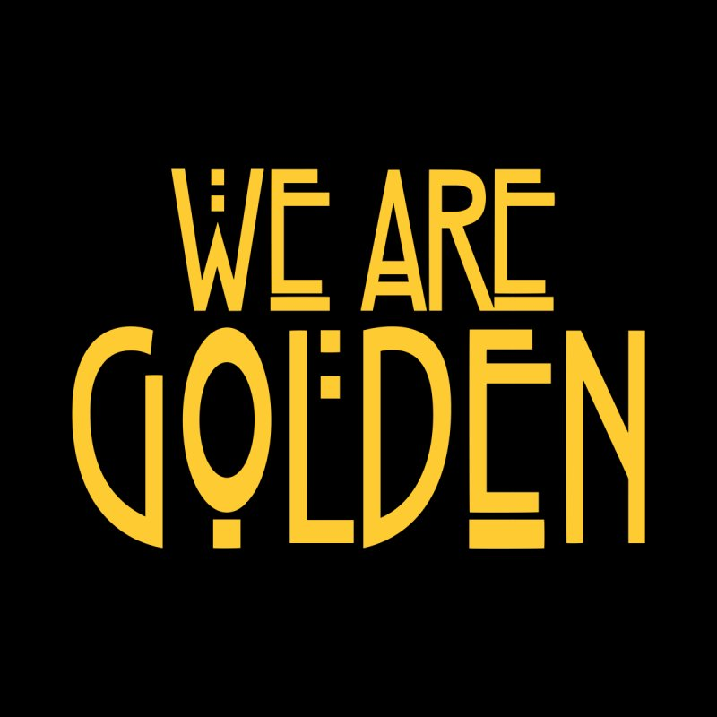 We Are Golden Women's T-Shirt by Mike Hampton's T-Shirt Shop
