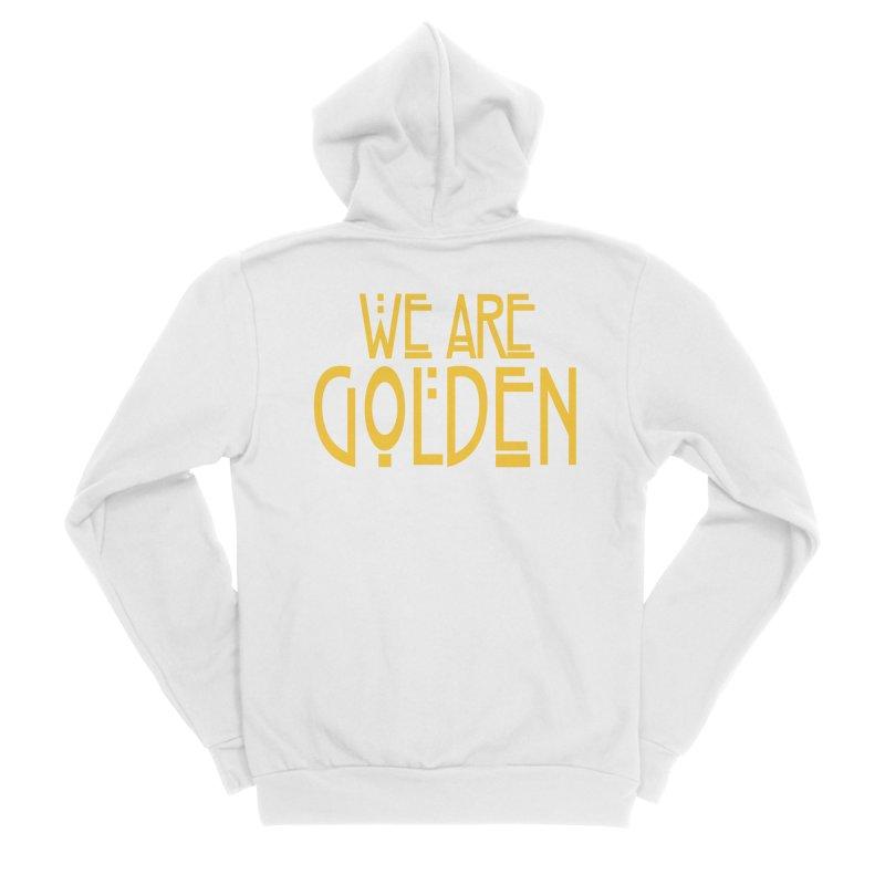 We Are Golden Women's Sponge Fleece Zip-Up Hoody by Mike Hampton's T-Shirt Shop