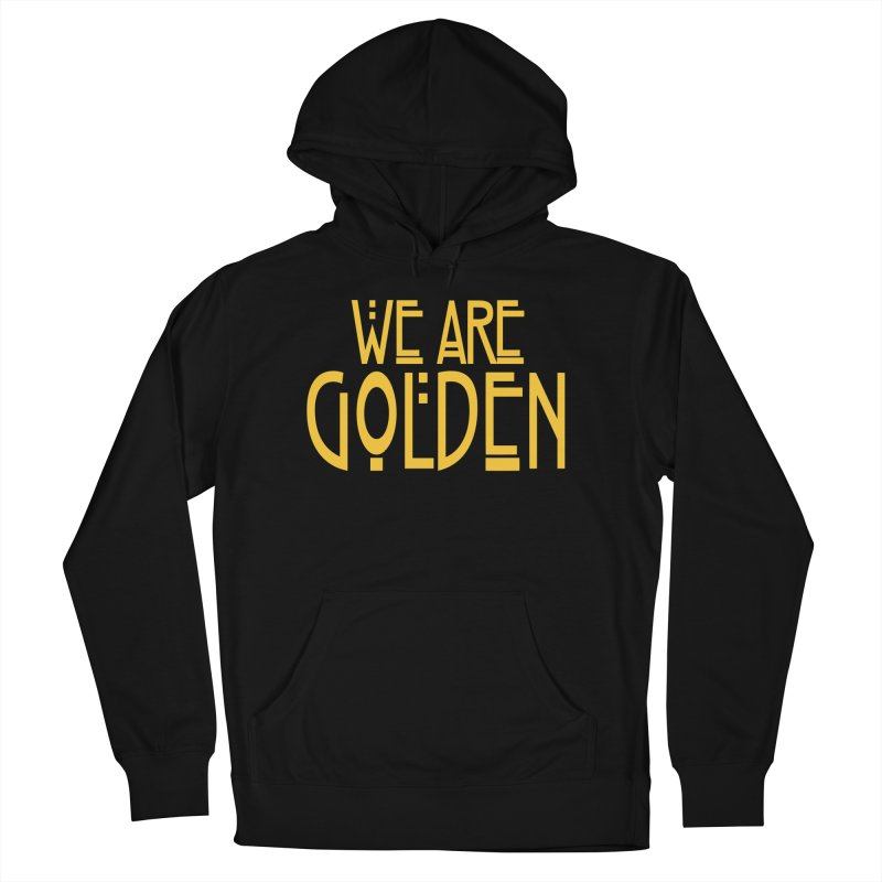 We Are Golden Men's French Terry Pullover Hoody by Mike Hampton's T-Shirt Shop