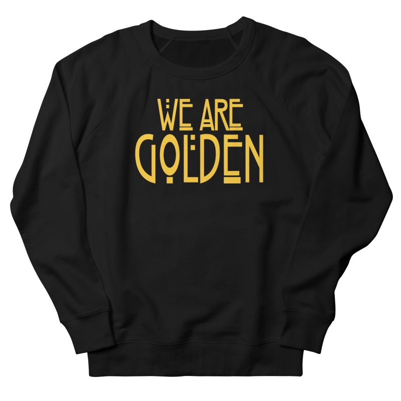 We Are Golden Women's French Terry Sweatshirt by Mike Hampton's T-Shirt Shop