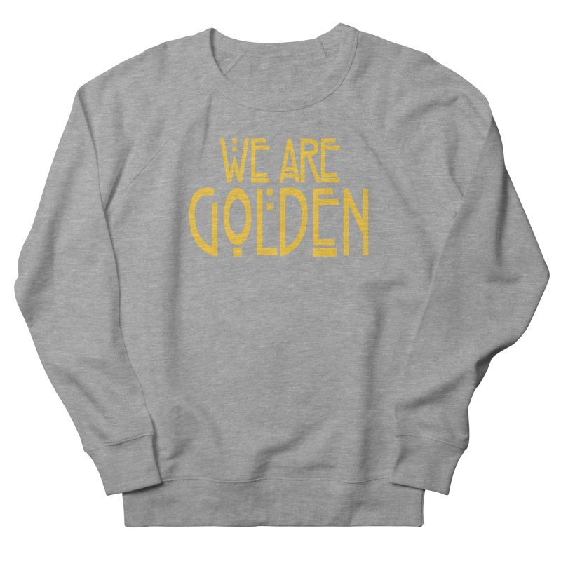 We Are Golden Men's French Terry Sweatshirt by Mike Hampton's T-Shirt Shop