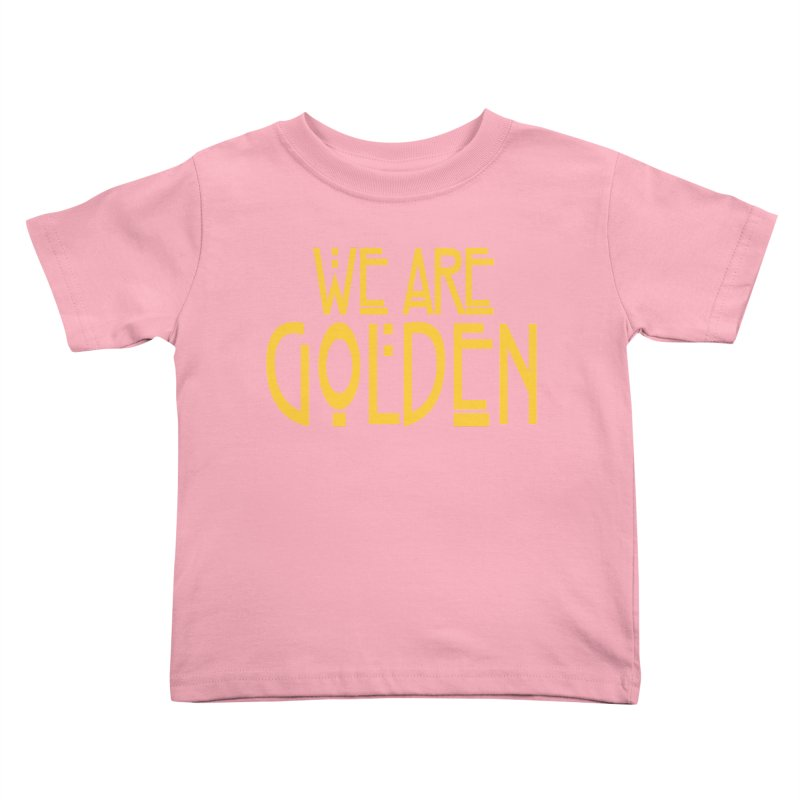 We Are Golden Kids Toddler T-Shirt by Mike Hampton's T-Shirt Shop