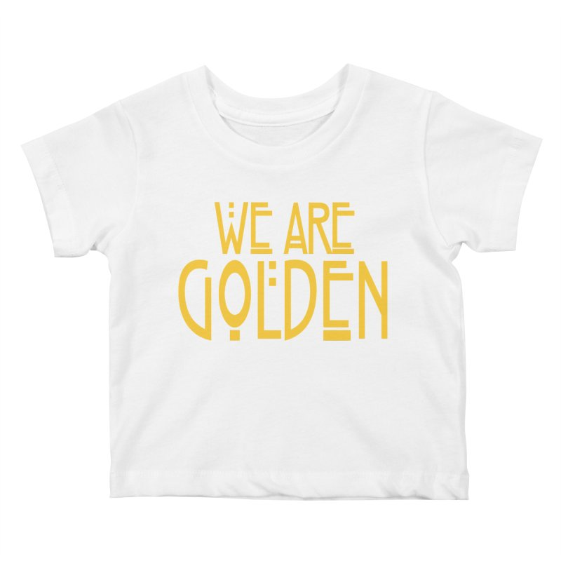 We Are Golden Kids Baby T-Shirt by Mike Hampton's T-Shirt Shop