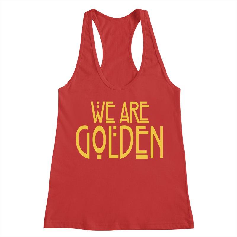 We Are Golden Women's Racerback Tank by Mike Hampton's T-Shirt Shop