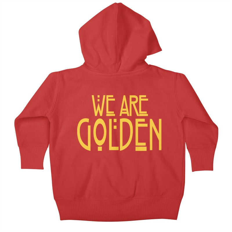 We Are Golden Kids Baby Zip-Up Hoody by Mike Hampton's T-Shirt Shop