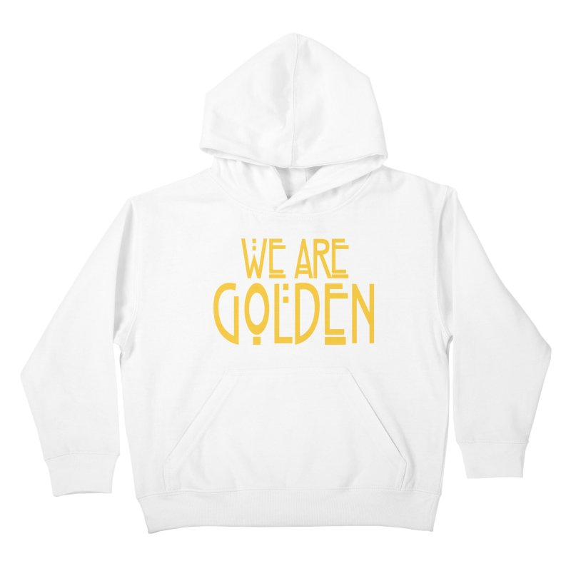 We Are Golden Kids Pullover Hoody by Mike Hampton's T-Shirt Shop
