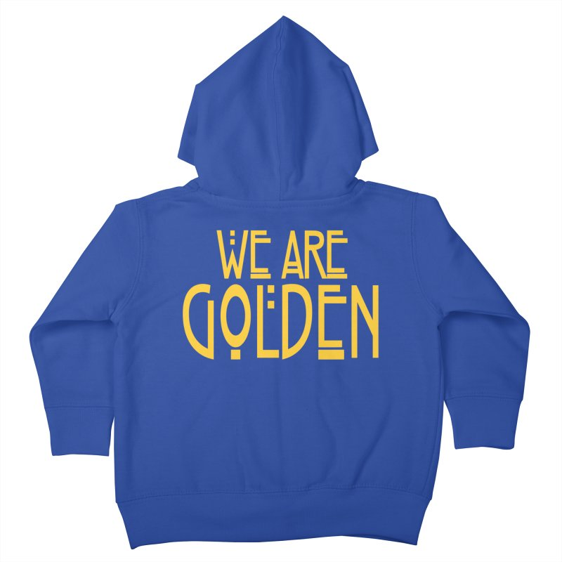 We Are Golden Kids Toddler Zip-Up Hoody by Mike Hampton's T-Shirt Shop