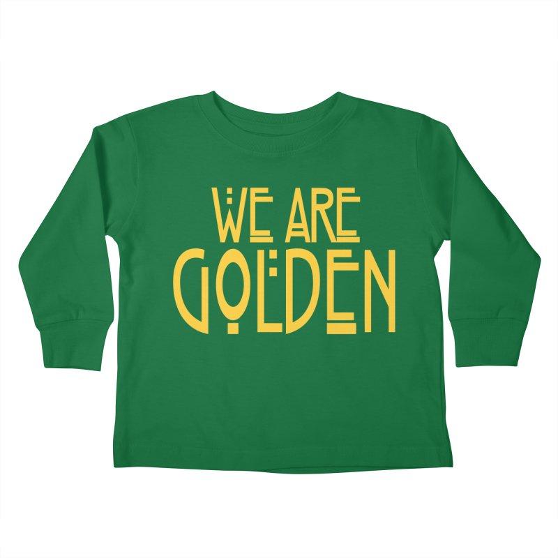 We Are Golden Kids Toddler Longsleeve T-Shirt by Mike Hampton's T-Shirt Shop