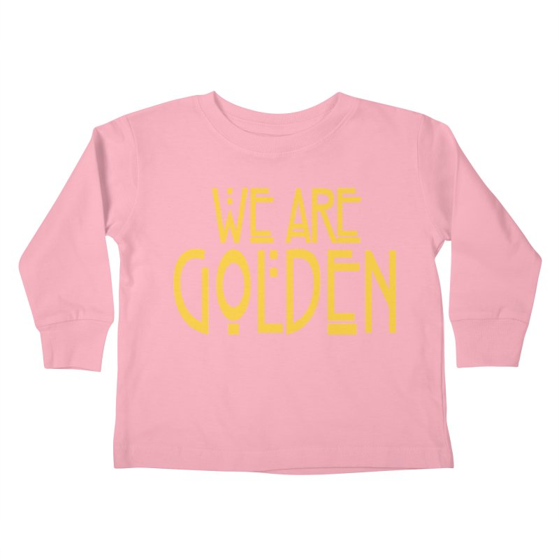 We Are Golden Kids Toddler Longsleeve T-Shirt by Mike Hampton's T-Shirt Shop