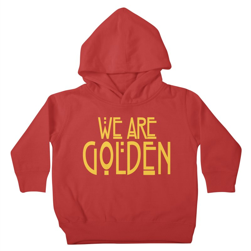 We Are Golden Kids Toddler Pullover Hoody by Mike Hampton's T-Shirt Shop