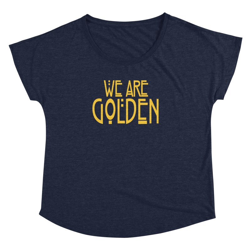 We Are Golden Women's Dolman Scoop Neck by Mike Hampton's T-Shirt Shop