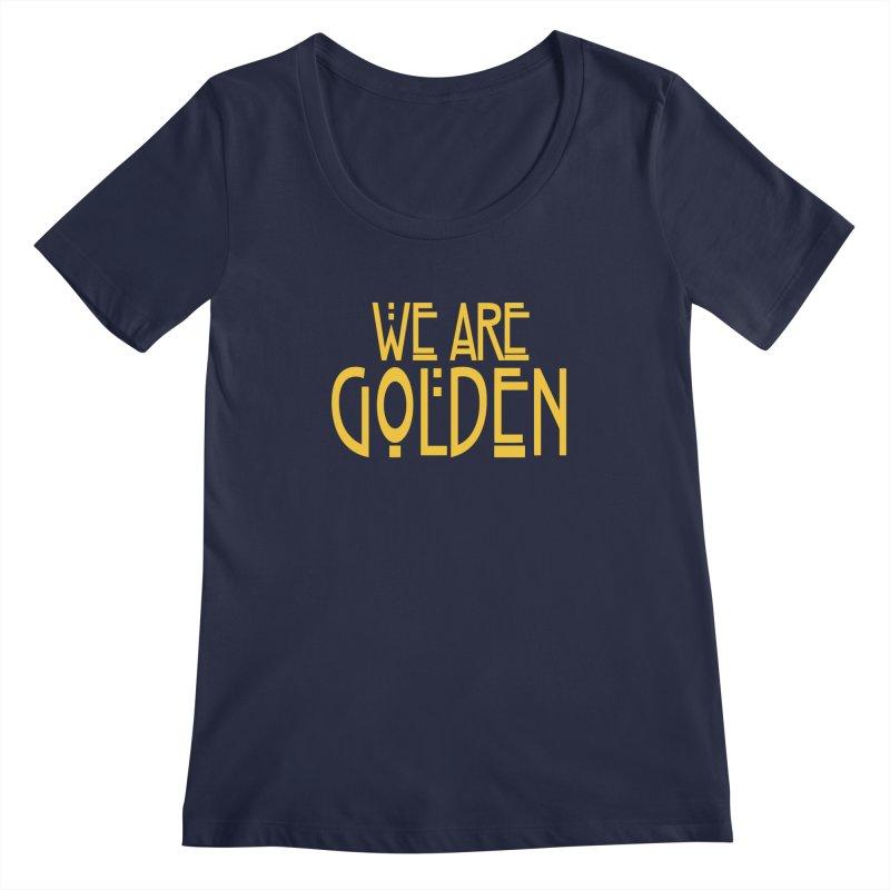 We Are Golden Women's Regular Scoop Neck by Mike Hampton's T-Shirt Shop