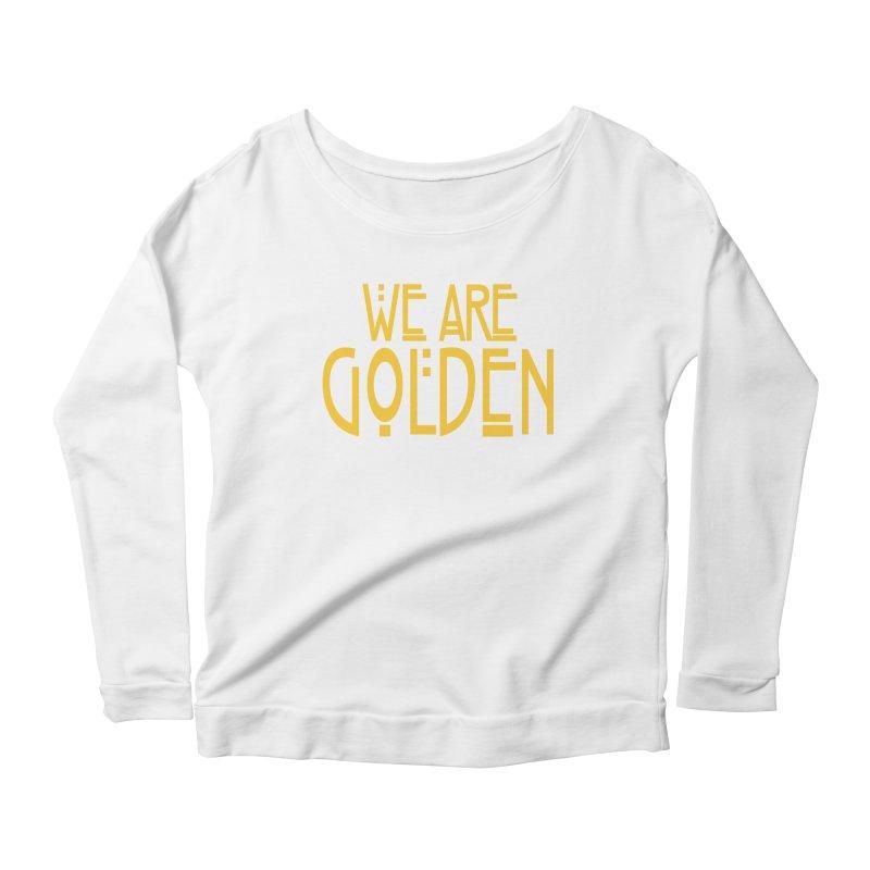 We Are Golden Women's Scoop Neck Longsleeve T-Shirt by Mike Hampton's T-Shirt Shop