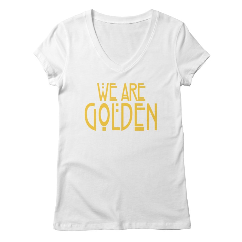 We Are Golden Women's Regular V-Neck by Mike Hampton's T-Shirt Shop