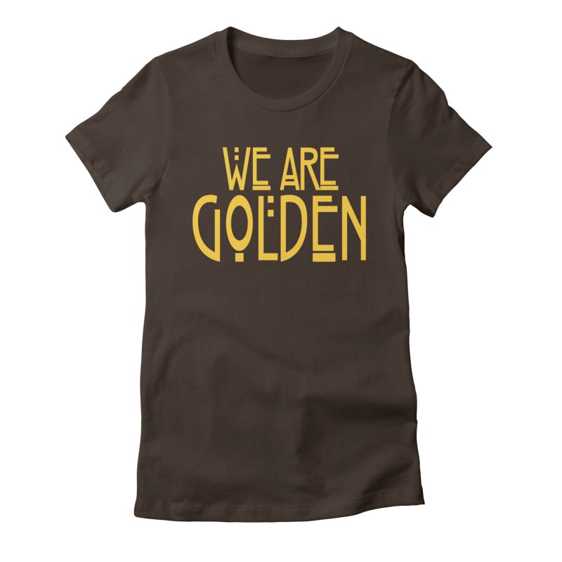 We Are Golden Women's Fitted T-Shirt by Mike Hampton's T-Shirt Shop