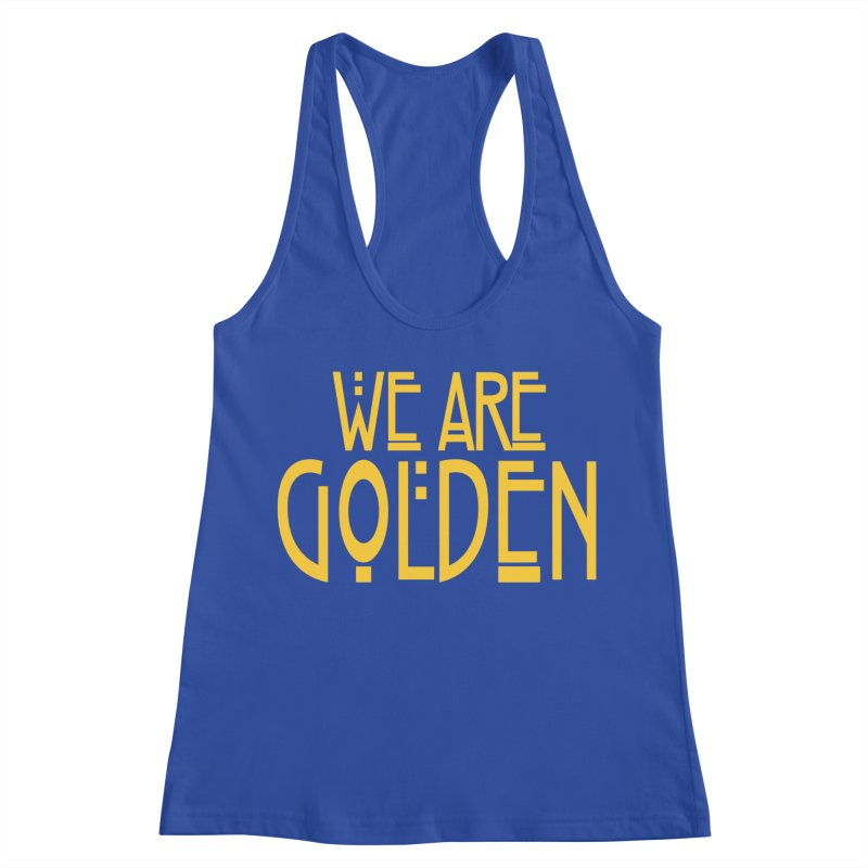 We Are Golden Women's Racerback Tank by Mike Hampton's T-Shirt Shop