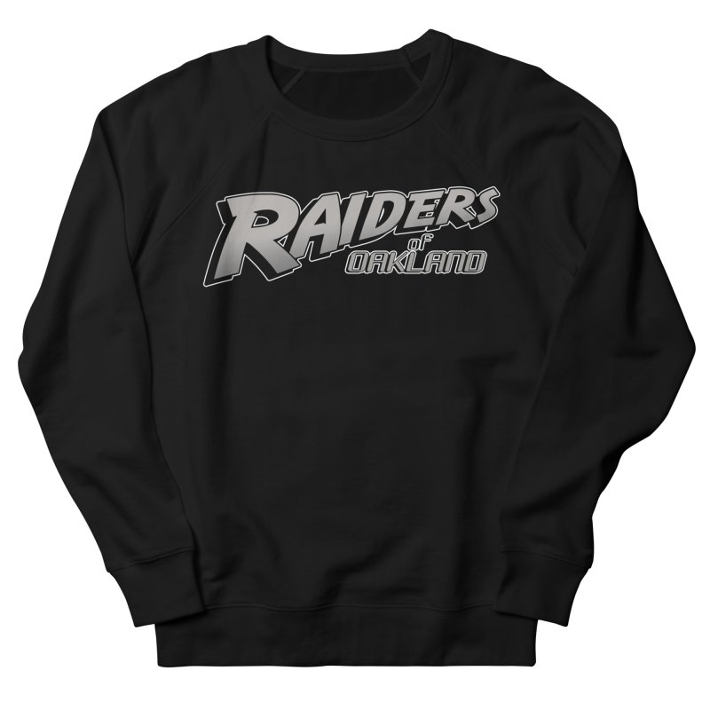 Raiders of Oakland (for now..) Women's French Terry Sweatshirt by Mike Hampton's T-Shirt Shop