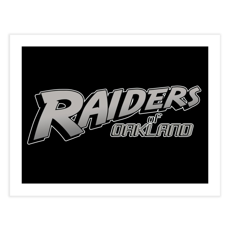 Raiders of Oakland (for now..) Home Fine Art Print by Mike Hampton's T-Shirt Shop