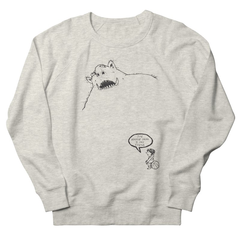 The Boogie Man is my Friend Women's French Terry Sweatshirt by Mike Hampton's T-Shirt Shop