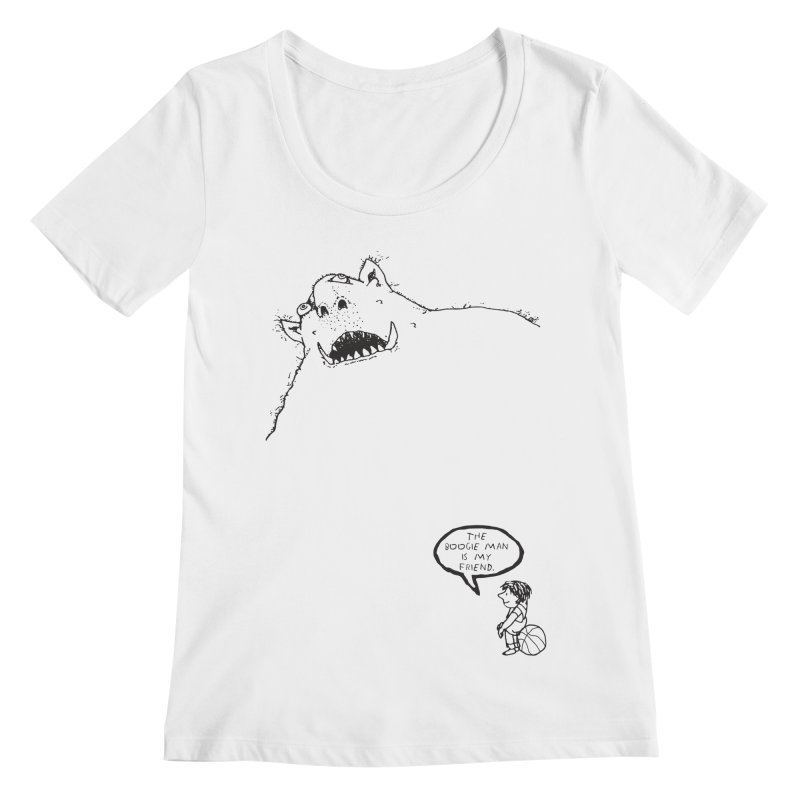 The Boogie Man is my Friend Women's Regular Scoop Neck by Mike Hampton's T-Shirt Shop