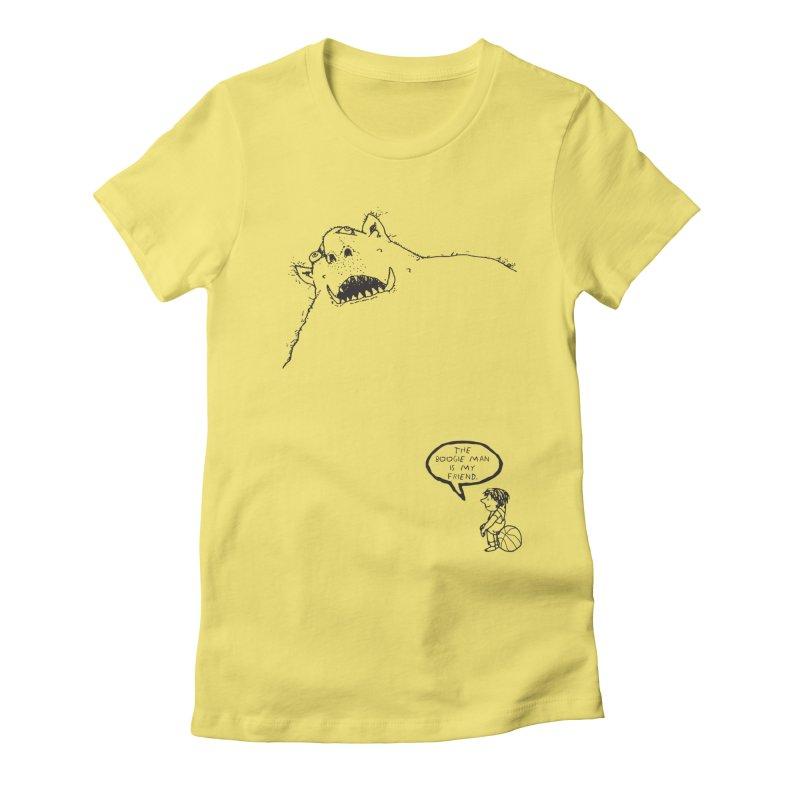 The Boogie Man is my Friend Women's T-Shirt by Mike Hampton's T-Shirt Shop