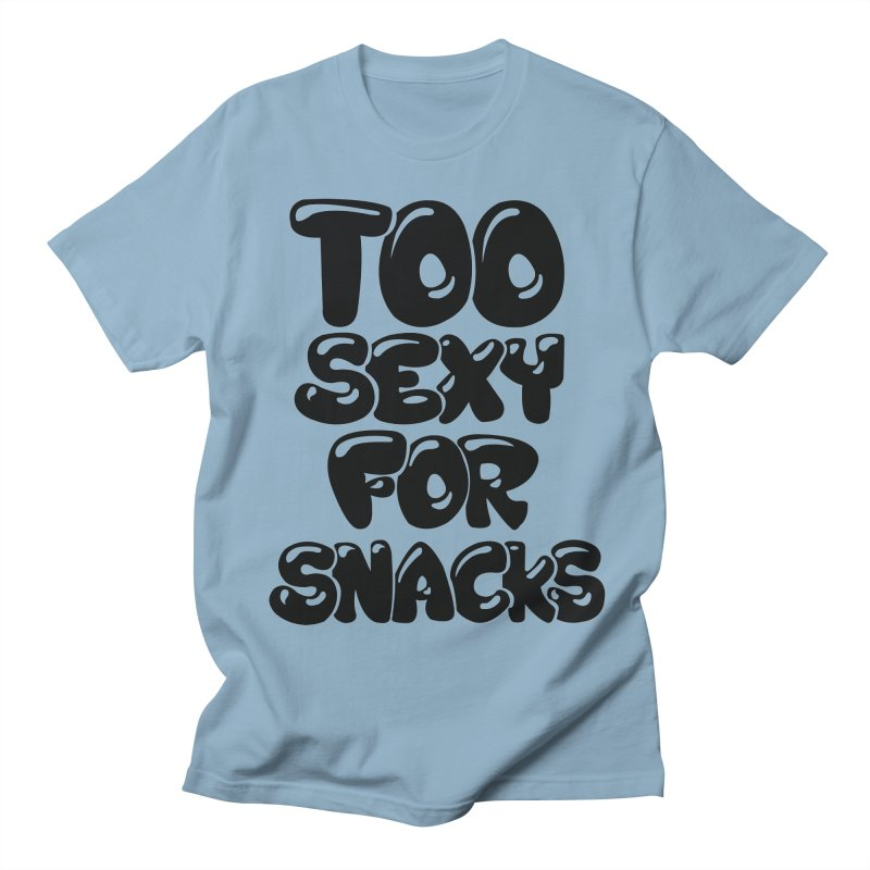 Too Sexy for Snacks   by Mikedejean 's Artist Shop