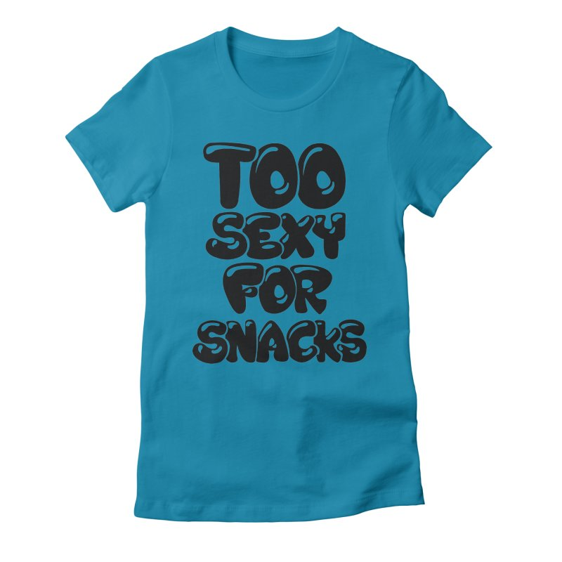 Too Sexy for Snacks Women's Fitted T-Shirt by Mikedejean 's Artist Shop