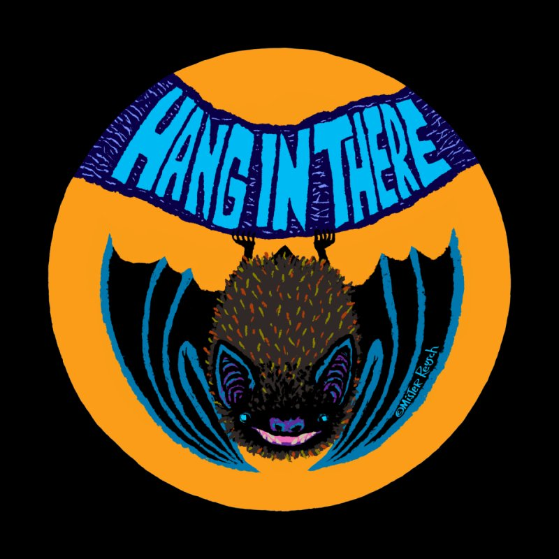 Hang In There None  by Mister Reusch's Artist Shop