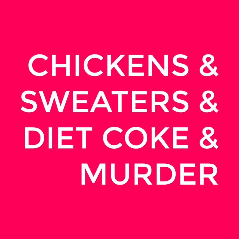 Chickens & Sweaters & Diet Coke & Murder None  by Moms And Murder Merch